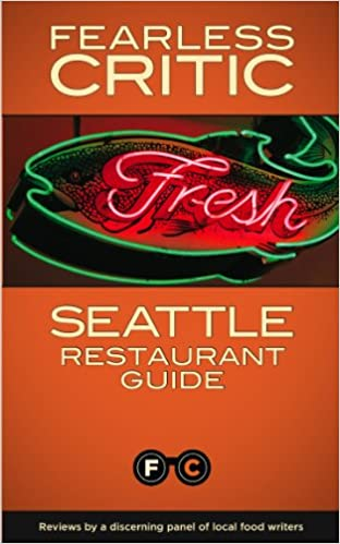 Fearless Critic Seattle Restaurant Guide Fearless Critic Restaurant