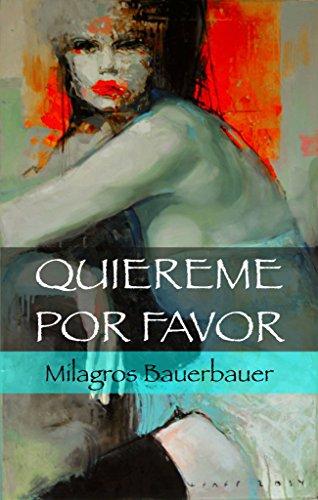 Descargar Libro Quiéreme, Por Favor: Autobiografía - Drama - Caso De La Vida Real Milagros Bauerbauer