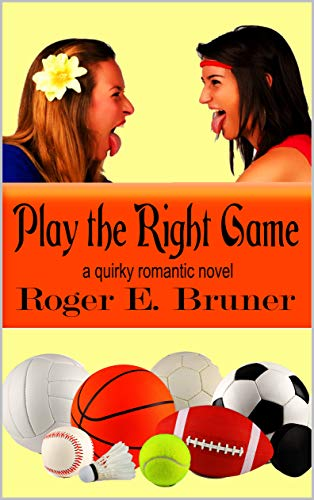 Book: Play the Right Game - a quirky double romance by Roger E. Bruner