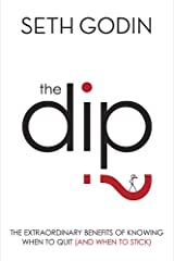 The Dip: The extraordinary benefits of knowing when to quit (and when to stick) Paperback