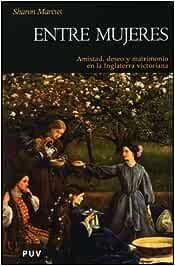 Entre mujeres: Amistad, deseo y matrimonio en la Inglaterra ...
