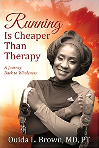 book reading by ouida brown Running Is Cheaper Than Therapy: A Journey Back to Wholeness Paperback – June 15, 2017 by Ouida L Brown MD PT (Author)