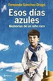 img - for ESOS DIAS AZULES MEMORIAS NI O RARO Planeta book / textbook / text book