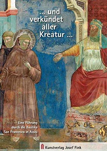 … und verkündet aller Kreatur…: Eine Führung durch die Basilika San Francesco in Assisi