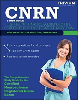 CNRN Study Guide: Test Prep with Practice Test Questions for the Certified Neuroscience Registered Nurse Exam by CNRN Exam Team (2014-04-24)