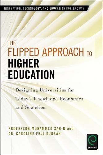 The Flipped Approach to Higher Education: Designing Universities for Today's Knowledge Economies and Societies