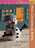 Mini Christmas Knits, Susan Stratford and Sue Stratford, 1844487229