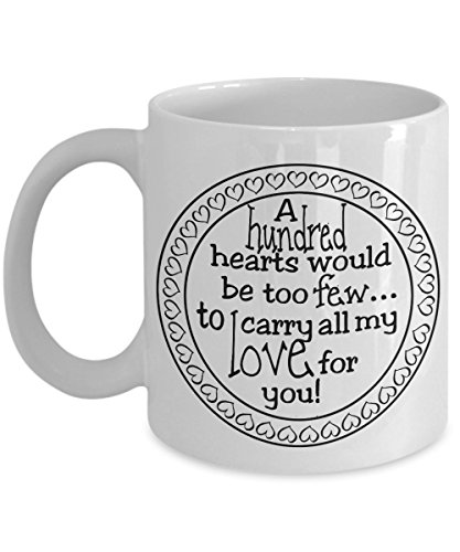Valentines day coffee mug - A Hundred Hearts Would Be Too Few To Carry My Love For You!- Romantic Valentines Gifts for Couples,Romantic Anniversary Gifts ,Gifts for Boyfriend,Girlfriend