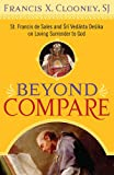 img - for Beyond Compare: St. Francis de Sales and Sri Vedanta Desika on Loving Surrender to God book / textbook / text book