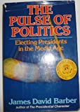 The Pulse of Politics : The Rhythm of Presidential Elections in the Twentieth Century, Barber, James D., 0393013413