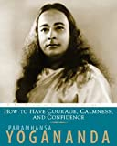 How to Have Courage, Calmness and Confidence: The