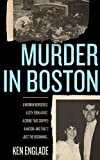 Murder in Boston: A Woman Murdered. A City Town Apart. A Crime That Gripped a Nation. And That's Just the Beginning...
