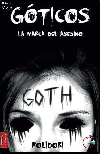 Goticos La Marca Del Asesino Volume 1 Spanish Edition Polidori Jaione Lopez Zuniga Abel Portillo Bohajar 9781514738580 Amazon Books