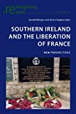 Southern Ireland and the Liberation of France : New Perspectives, Morgan, Gerald and Hughes, Gavin, 3034301901