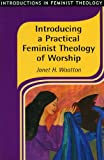 Introducing a Practical Feminist Theology of Worship, Wootton, Janet H., 1841270679