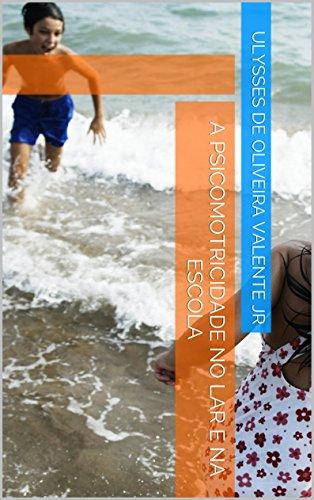 A Psicomotricidade no lar e na escola: Uma ajuda para estimularmos o desenvolvimento de nossas crianças