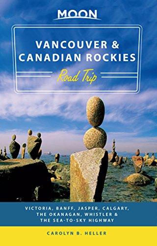 Moon Vancouver & Canadian Rockies Road Trip: Victoria, Banff, Jasper, Calgary, the Okanagan, Whistler & the Sea-to-Sky Highway (Travel - Calgary To Aus