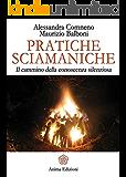 Pratiche sciamaniche: Il cammino della conoscenza silenziosa (La medicina per l'anima)