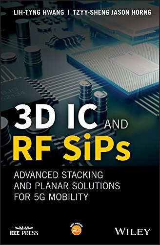 3D IC and RF SiPs: Advanced Stacking and Planar Solutions for 5G Mobility (Wiley - IEEE)