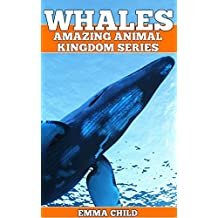 WHALES: Fun Facts and Amazing Photos of Animals in Nature (Amazing Animal Kingdom Book 16)
