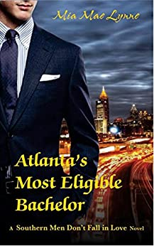 Atlanta's Most Eligible Bachelor (Southern Men Don't Fall In Love Book 1) by [Lynne, Mia Mae]