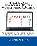 img - for HTML5, CSS3, Javascript, JQuery Mobile Programming: Beginning to End Cross-Platform App Design book / textbook / text book