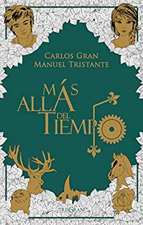 Más allá del tiempo: una novela de fantasía y realismo mágico eBook: Tristante, Manuel, Gran, Carlos: Amazon.es: Tienda Kindle