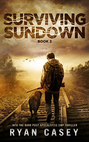 Surviving Sundown (Into the Dark Post-Apocalyptic EMP Thriller Book 2) by [Casey, Ryan]