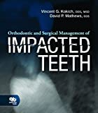 By Vincent G. Kokich, David P. Mathews Orthodontic and Surgical Management of Impacted Teeth (2014) Paperback