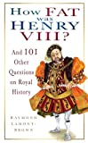 How Fat Was Henry VIII?, Raymond Lamont-Brown, 0750947373