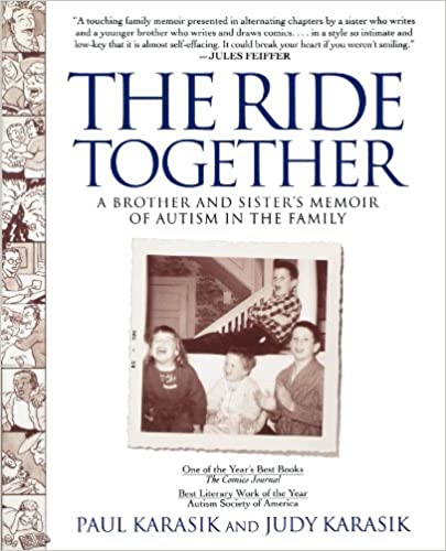 d800ed051 Amazon.com: The Ride Together: A Brother and Sister's Memoir of Autism in  the Family (9780743423373): Paul Karasik, Judy Karasik: Books