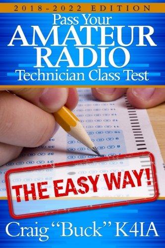 Technician Class 2018-2022: Pass Your Amateur Radio Technician Class Test - The Easy Way (EasyWayHamBooks) (Volume 6)