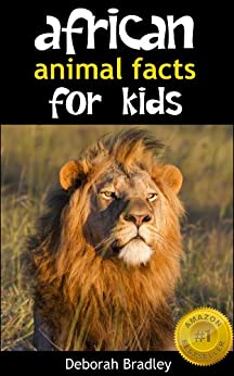 African Animal Facts For Kids: Non-Fiction Book For Preschool, Kindergarten and First Graders (African Animal Picture Books) by [Bradley, Deborah]