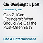 Gen Z, iGen, 'Founders': What Should We Call the Post-Millennials? | Caitlin Gibson