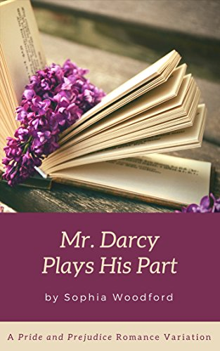 Mr. Darcy Plays His Part: A Pride and Prejudice Romantic Variation