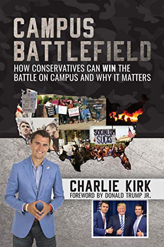 Kirk – Campus Battlefield: How Conservatives Can WIN the Battle on Campus and Why It Matters
