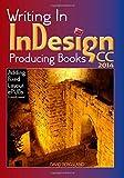 Writing in Indesign CC 2014 Producing Books, David Bergsland, 1500230375