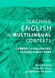 Teaching English in Multilingual Contexts: Current Challenges, Future Directions, Azra Ahmed, 1443826731