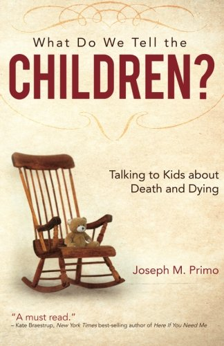 What Do We Tell the Children?: Talking to Kids About Death and Dying [Joseph M. Primo] (Tapa Blanda)