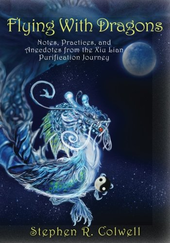 Flying With Dragons: Notes , Practices, and Anecdotes from the Xiu Lian Purification Journey ebook