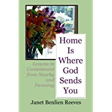 Home Is Where God Sends You: Lessons in Contentment from Nearby and Faraway by Janet Benlien Reeves (2013-11-01)