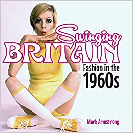 1960s Fashion History Books | Clothing, Trends, Makeup Swinging Britain: Fashion in the 1960s (Shire General)  AT vintagedancer.com
