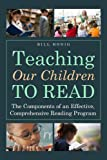 img - for Teaching Our Children to Read: The Components of an Effective, Comprehensive Reading Program book / textbook / text book