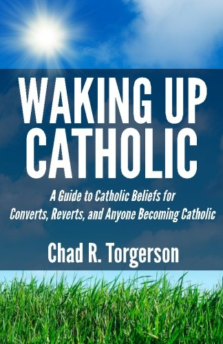 Waking-Up-Catholic-A-Guide-to-Catholic-Beliefs-for-Converts-Reverts-and-Anyone-Becoming-Catholic