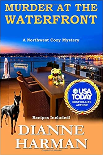 Murder At The Waterfront Northwest Cozy Mystery Series Volume 7 Dianne Harman 9781717410290 Amazon Books