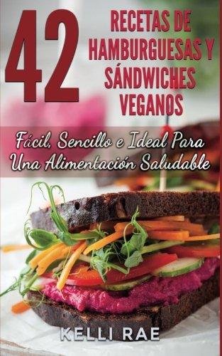 42 Recetas de Hamburguesas y Sandwiches Veganos: Facil, Sencillo e Ideal Para Una Alimentacion Saludable (Spanish Edition) [Kelli Rae] (Tapa Blanda)