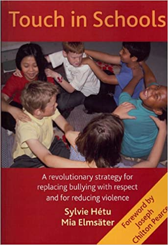 Touch in Schools: A Revolutionary Strategy for Replacing Bullying with Respect & for Reducing Violence (Teaching Skills Techniques)