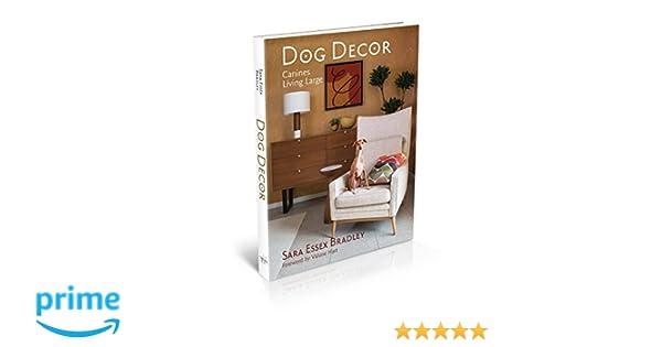 Amazon Dog Decor Canines Living Large 9781943876402 Sara Essex Bradley Valorie Hart Books