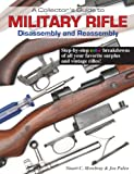A Collector's Guide to Military Rifle Disassembly and Reassembly, Mowbray, Stuart C. and Puleo, Joe, 1931464324