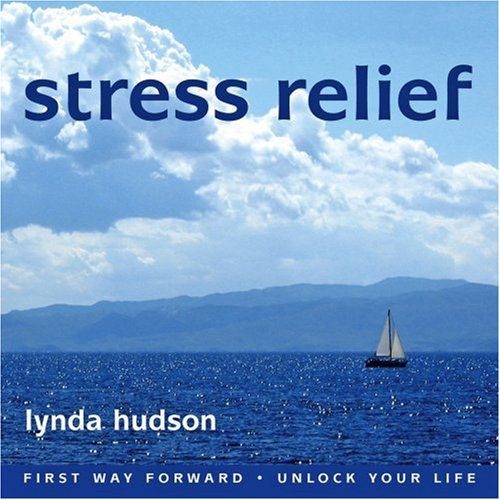 Stress Relief ...Gain Relief from Stress Related Conditions (Lynda Hudson's Unlock Your Life Audio CDs for Adults and Teenagers)